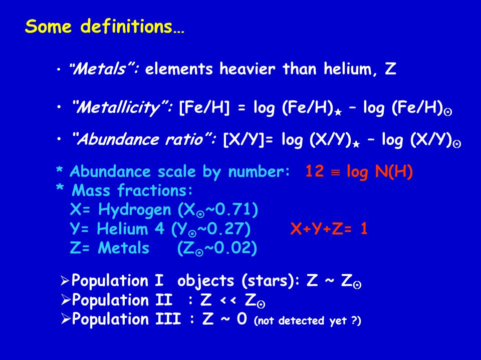 Some definitions… Metallicity : [Fe/H] = log (Fe/H) – log (Fe/H)